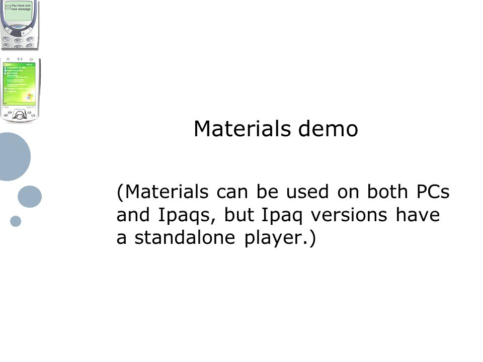 Materials demo (Materials can be used on both PCs and Ipaqs, but Ipaq versions have a standalone player.)