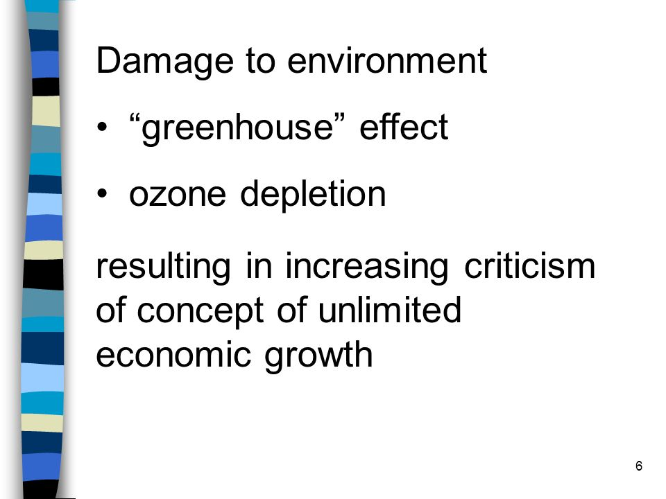 6 Damage to environment greenhouse effect ozone depletion resulting in increasing criticism of concept of unlimited economic growth