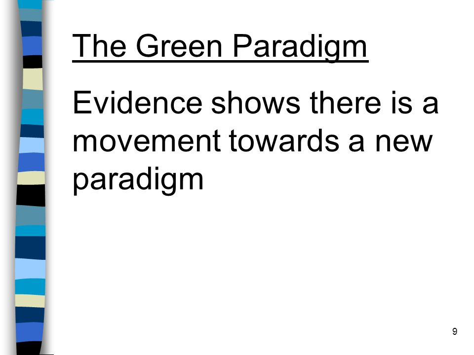 9 The Green Paradigm Evidence shows there is a movement towards a new paradigm