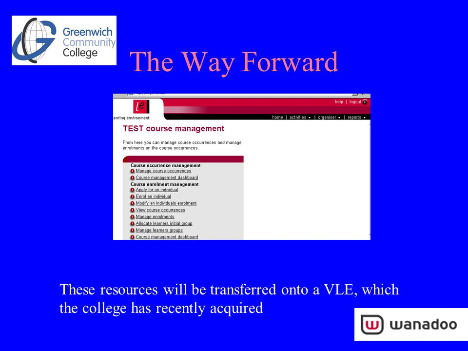 The Way Forward These resources will be transferred onto a VLE, which the college has recently acquired