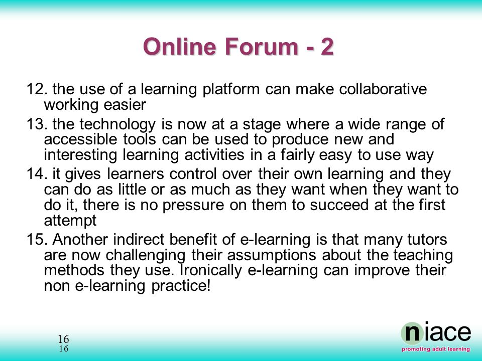 16 16 Online Forum the use of a learning platform can make collaborative working easier 13.