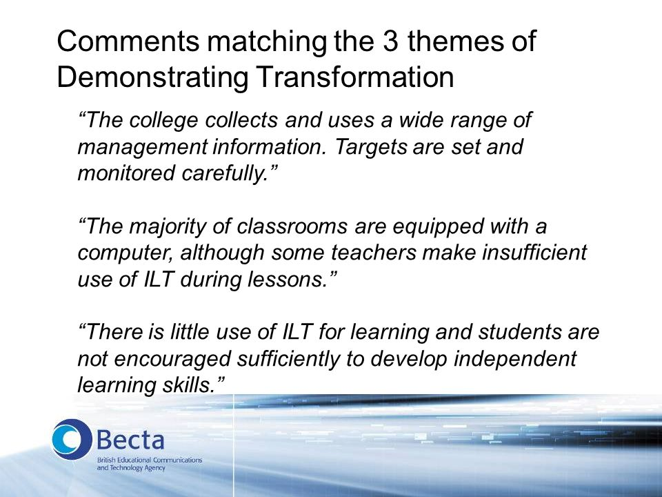 Comments matching the 3 themes of Demonstrating Transformation The college collects and uses a wide range of management information. Targets are set a