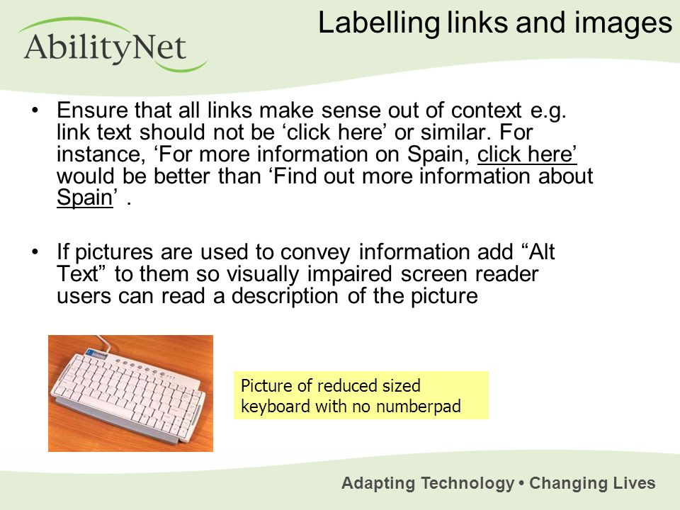 Adapting Technology Changing Lives Labelling links and images Ensure that all links make sense out of context e.g. link text should not be click here