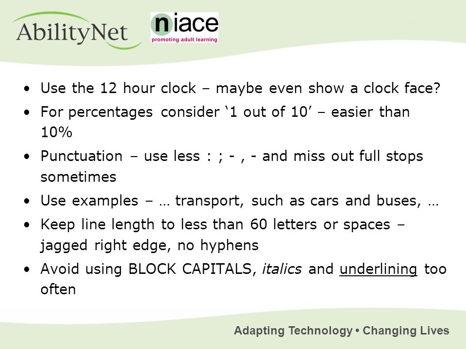 Adapting Technology Changing Lives Use the 12 hour clock – maybe even show a clock face? For percentages consider 1 out of 10 – easier than 10% Punctu