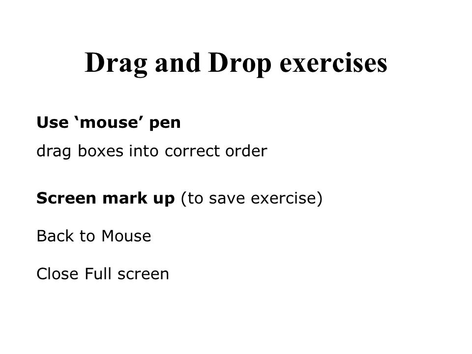 Use mouse pen drag boxes into correct order Screen mark up (to save exercise) Back to Mouse Close Full screen Drag and Drop exercises