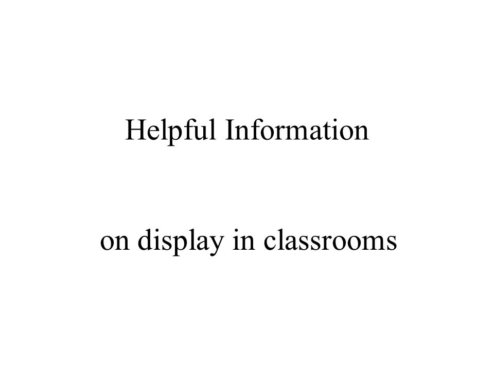 Helpful Information on display in classrooms