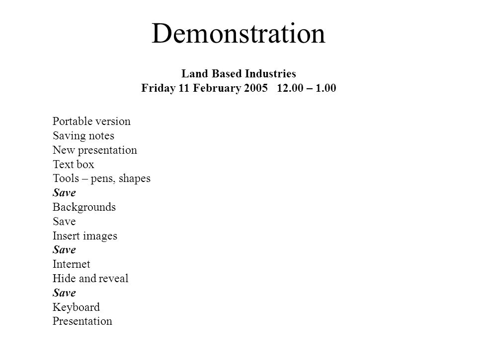 Land Based Industries Friday 11 February 2005 12.00 – 1.00 Portable version Saving notes New presentation Text box Tools – pens, shapes Save Backgroun