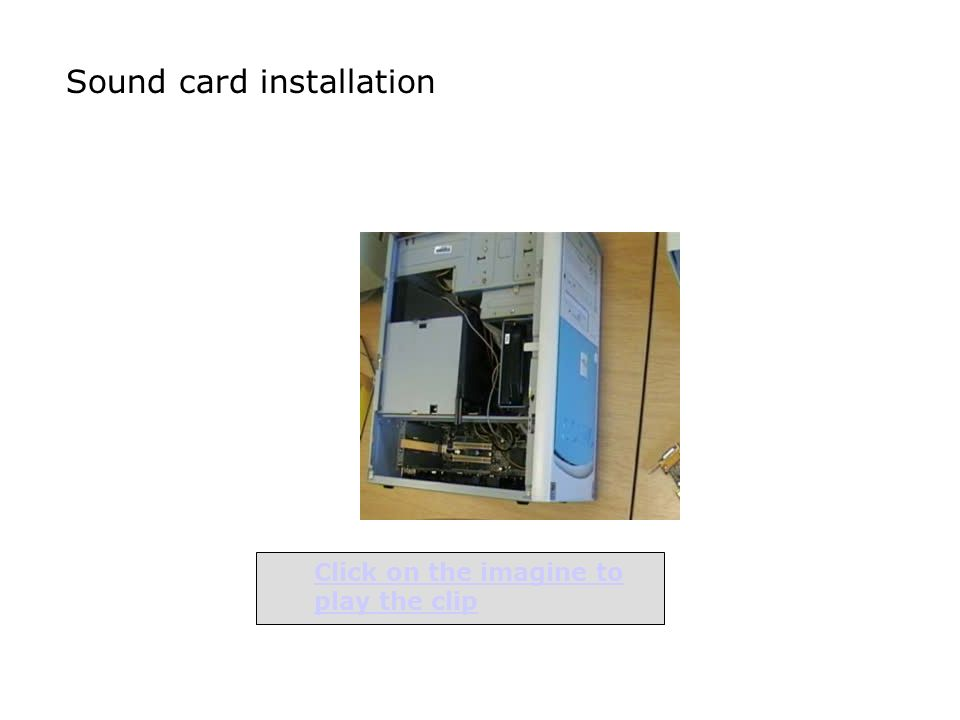 Sound card installation Click on the imagine to play the clip