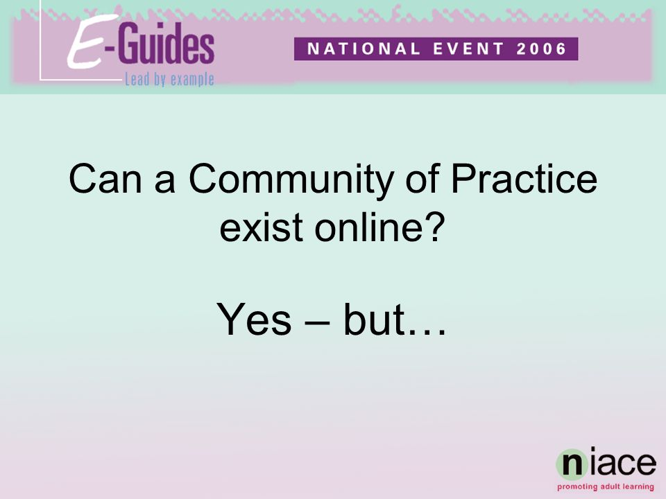 Can a Community of Practice exist online? Yes – but…