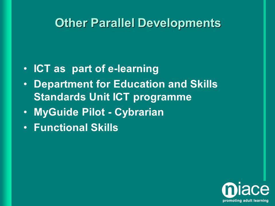 Other Parallel Developments ICT as part of e-learning Department for Education and Skills Standards Unit ICT programme MyGuide Pilot - Cybrarian Functional Skills