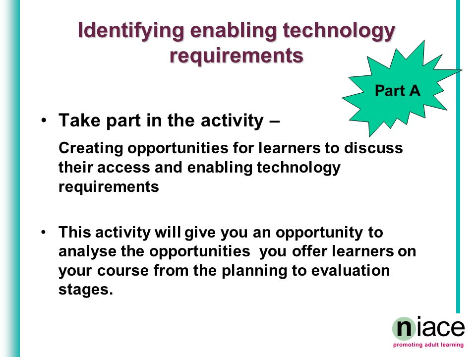 Identifying enabling technology requirements Take part in the activity – Creating opportunities for learners to discuss their access and enabling tech