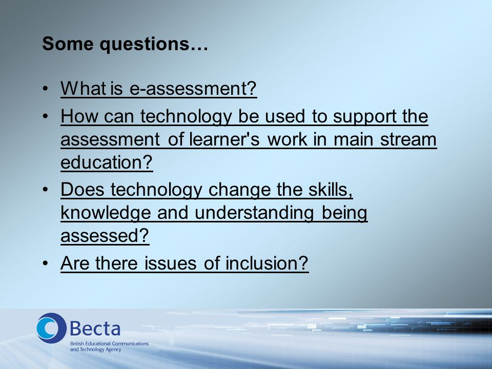 Some questions… What is e-assessment.