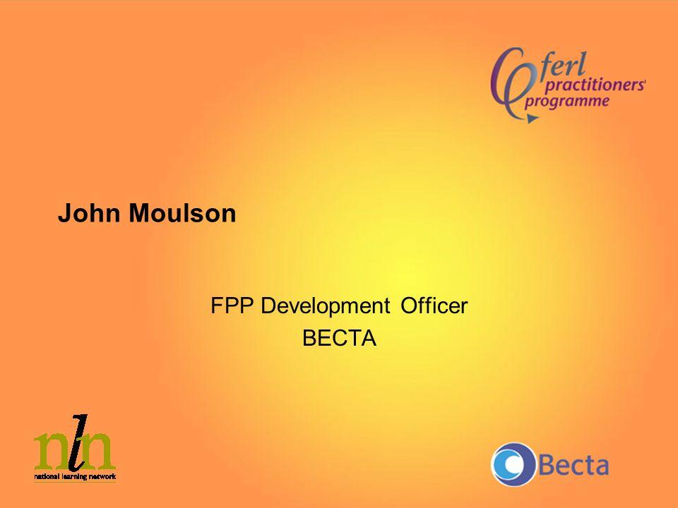 John Moulson FPP Development Officer BECTA