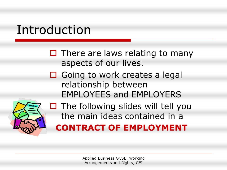 Applied Business GCSE, Working Arrangements and Rights, CEI Introduction There are laws relating to many aspects of our lives.