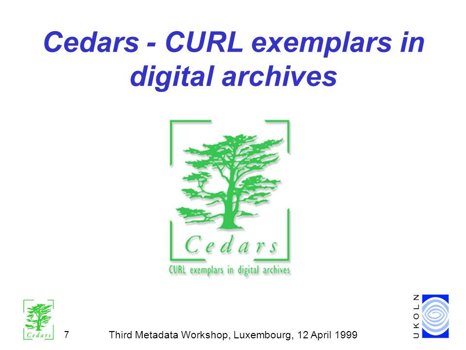 Third Metadata Workshop, Luxembourg, 12 April 1999 7 Cedars - CURL exemplars in digital archives