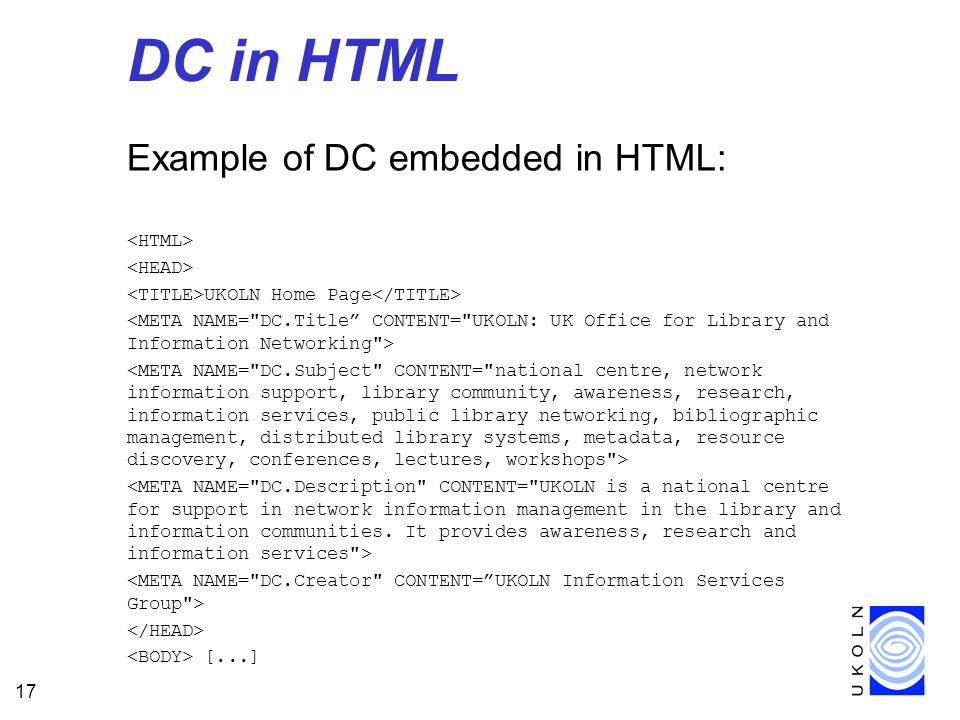 17 DC in HTML Example of DC embedded in HTML: UKOLN Home Page [...]