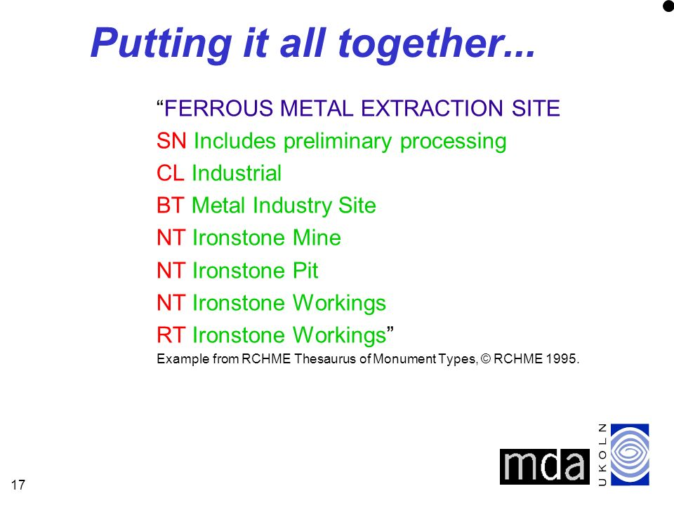 17 Putting it all together... FERROUS METAL EXTRACTION SITE SN Includes preliminary processing CL Industrial BT Metal Industry Site NT Ironstone Mine