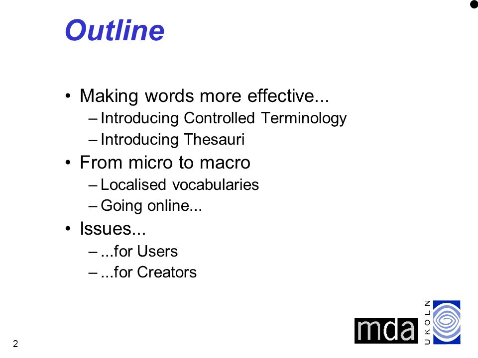 2 Outline Making words more effective... –Introducing Controlled Terminology –Introducing Thesauri From micro to macro –Localised vocabularies –Going