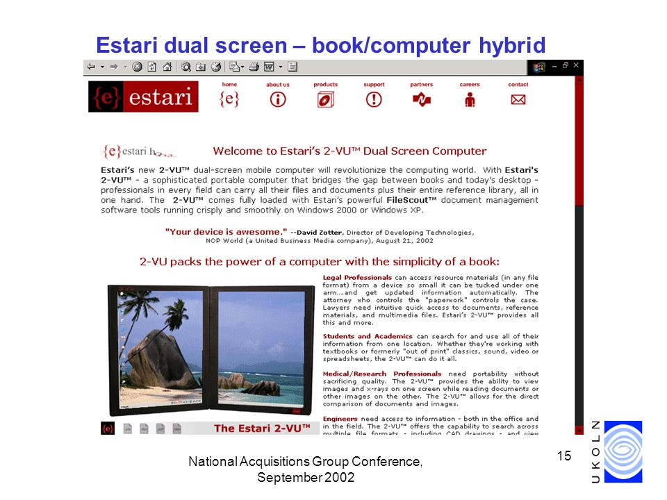 National Acquisitions Group Conference, September 2002 15 Estari dual screen – book/computer hybrid