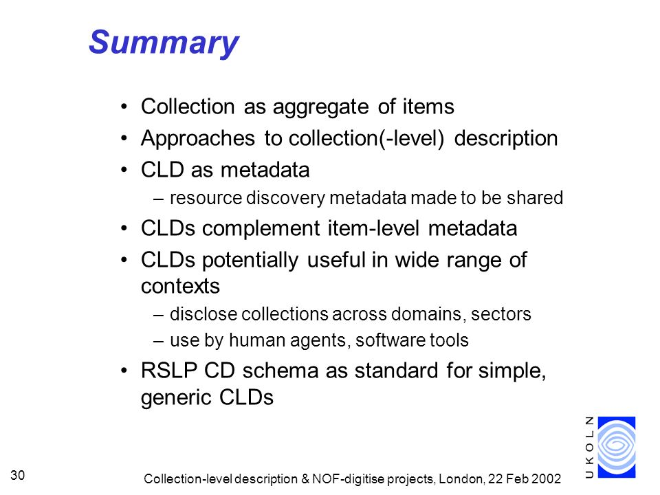 Collection-level description & NOF-digitise projects, London, 22 Feb 2002 30 Summary Collection as aggregate of items Approaches to collection(-level)