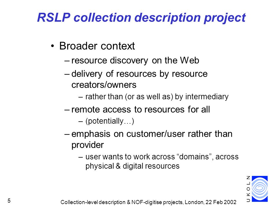 Collection-level description & NOF-digitise projects, London, 22 Feb 2002 5 RSLP collection description project Broader context –resource discovery on