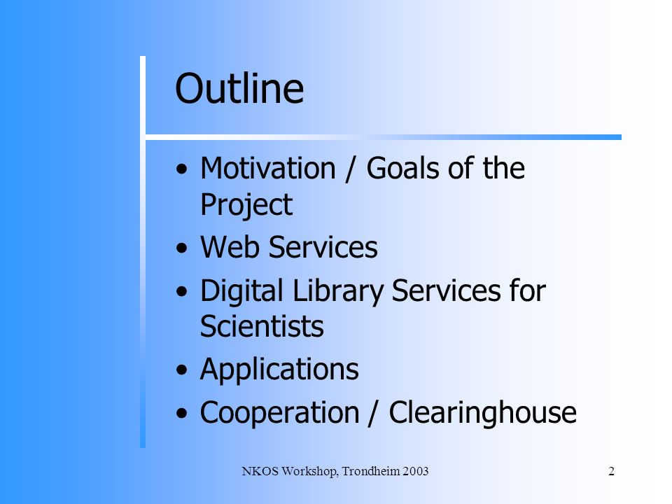 NKOS Workshop, Trondheim 20032 Outline Motivation / Goals of the Project Web Services Digital Library Services for Scientists Applications Cooperation / Clearinghouse