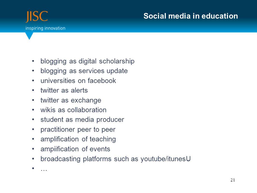 Social media in education blogging as digital scholarship blogging as services update universities on facebook twitter as alerts twitter as exchange w