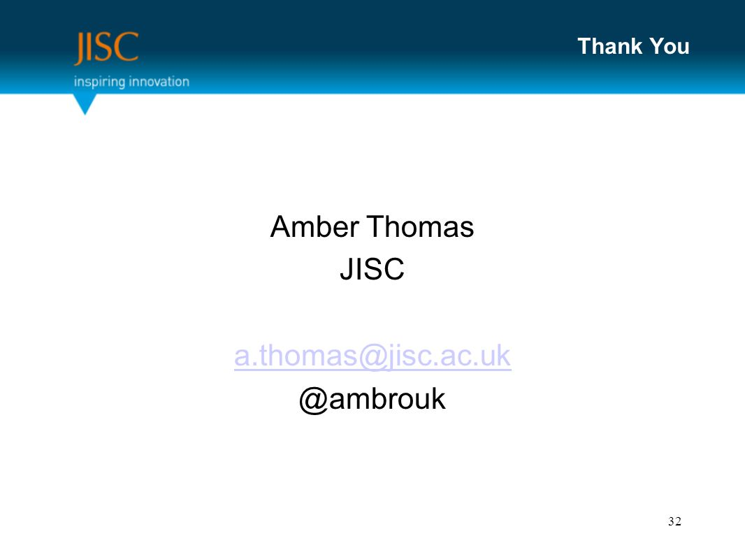 Thank You Amber Thomas JISC a.thomas@jisc.ac.uk @ambrouk 32