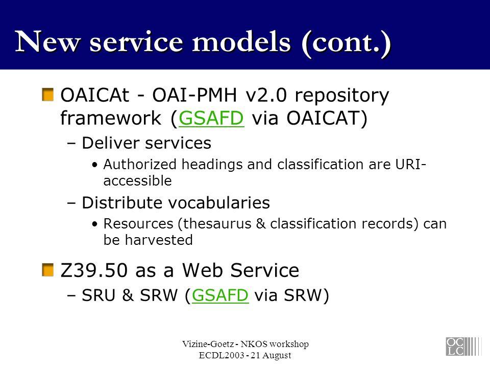 Vizine-Goetz - NKOS workshop ECDL2003 - 21 August New service models (cont.) OAICAt - OAI-PMH v2.0 repository framework (GSAFD via OAICAT)GSAFD –Deliv