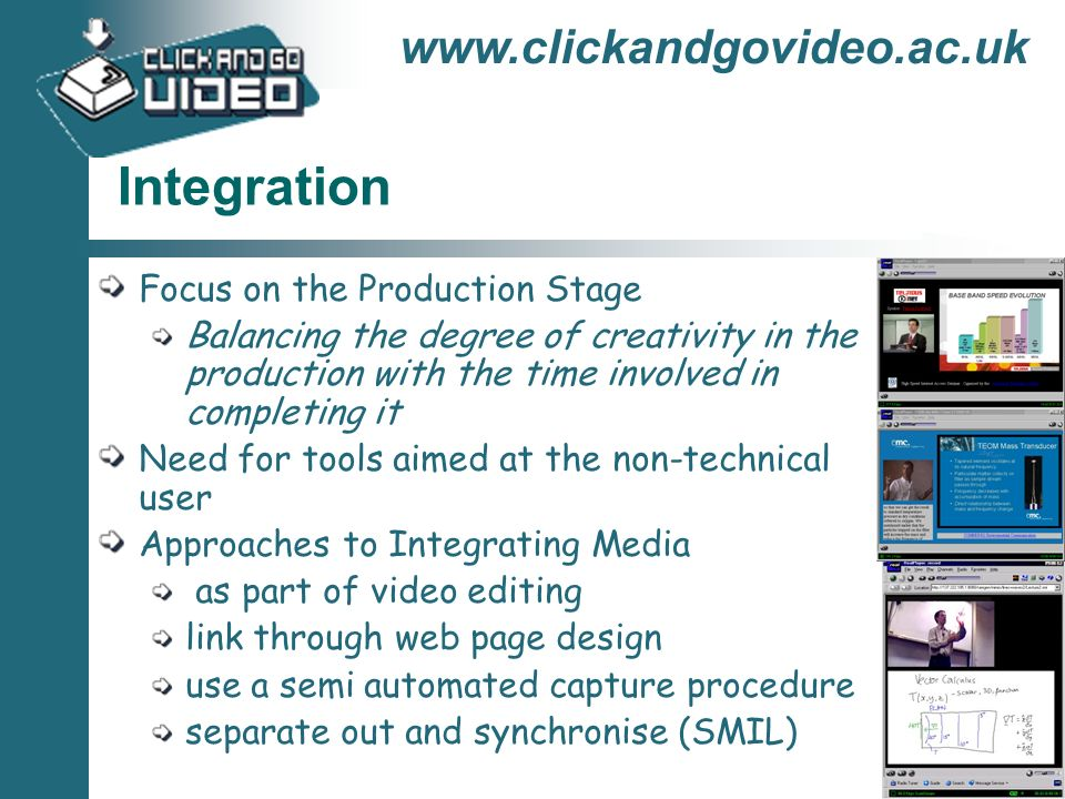 www.clickandgovideo.ac.uk Integration Focus on the Production Stage Balancing the degree of creativity in the production with the time involved in com