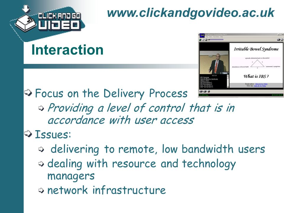 Interaction Focus on the Delivery Process Providing a level of control that is in accordance with user access Issues: delivering to remote, low bandwidth users dealing with resource and technology managers network infrastructure