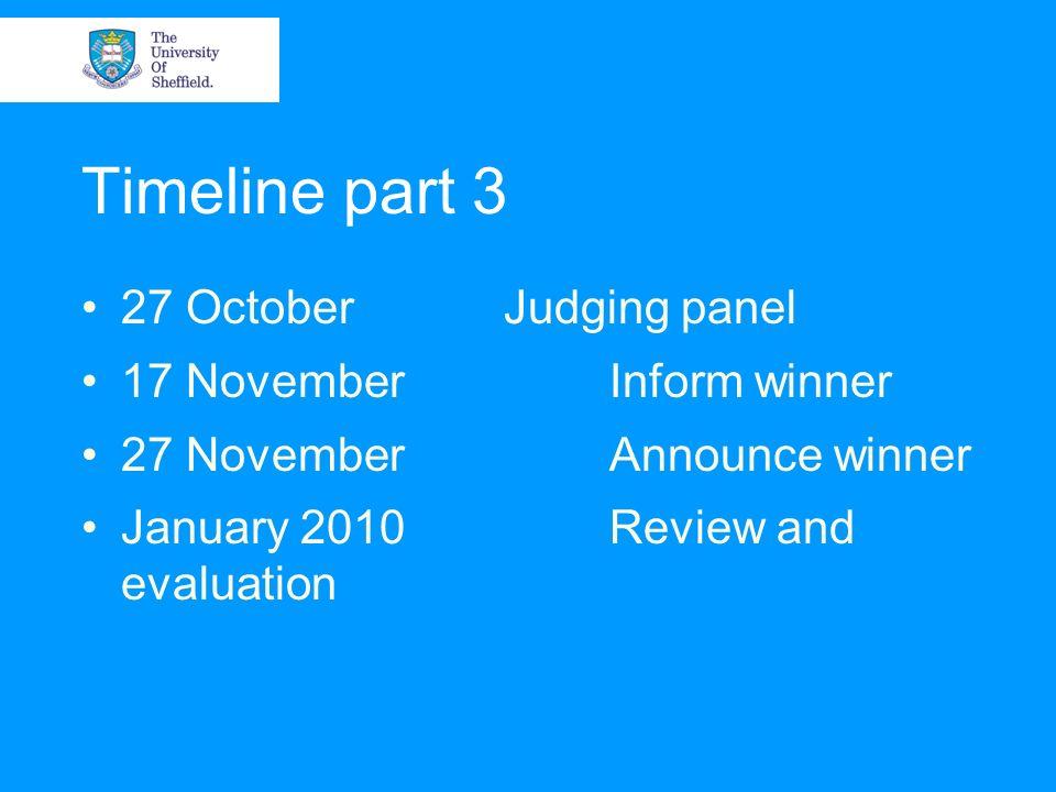 Timeline part 3 27 OctoberJudging panel 17 NovemberInform winner 27 NovemberAnnounce winner January 2010Review and evaluation