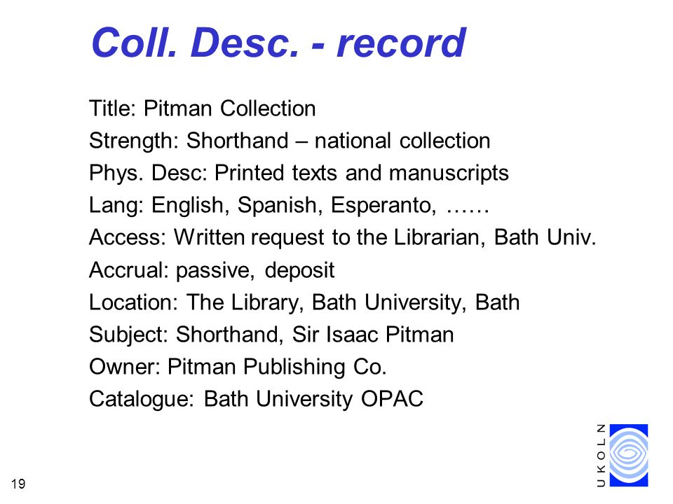 19 Coll. Desc. - record Title: Pitman Collection Strength: Shorthand – national collection Phys. Desc: Printed texts and manuscripts Lang: English, Sp