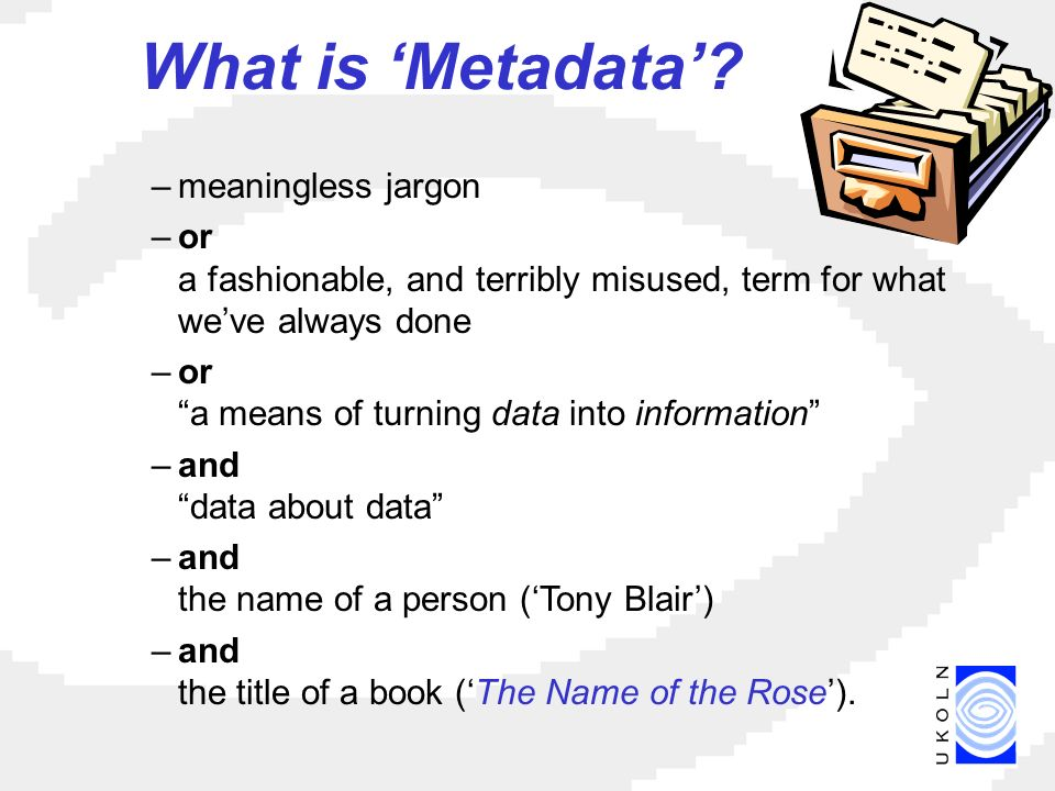 –meaningless jargon –or a fashionable, and terribly misused, term for what weve always done –or a means of turning data into information –and data about data –and the name of a person (Tony Blair) –and the title of a book (The Name of the Rose).