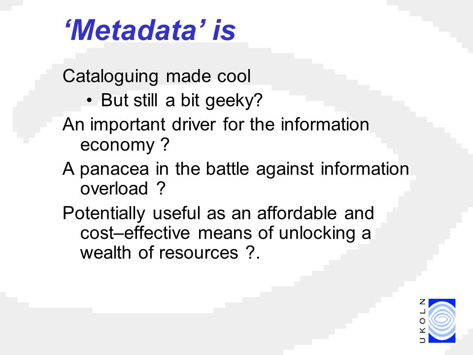 Metadata is Cataloguing made cool But still a bit geeky.