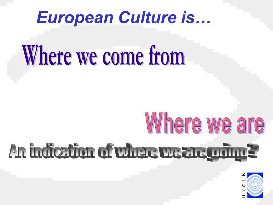 European Culture is…