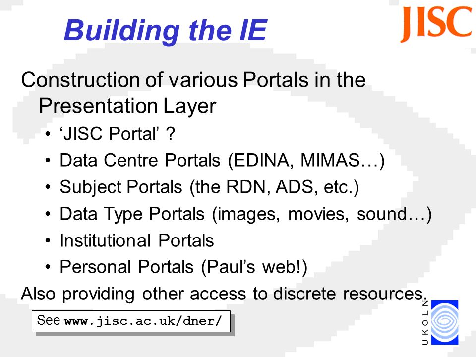 Building the IE Construction of various Portals in the Presentation Layer JISC Portal .