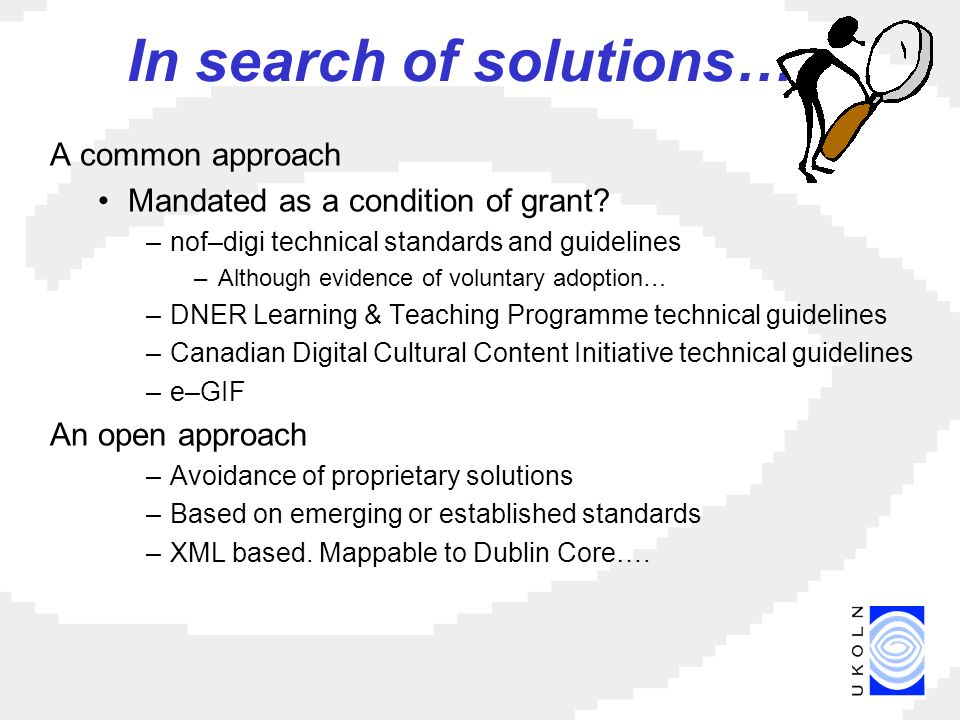 In search of solutions… A common approach Mandated as a condition of grant.
