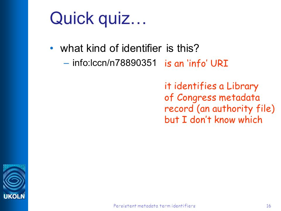 Persistent metadata term identifiers16 Quick quiz… what kind of identifier is this.