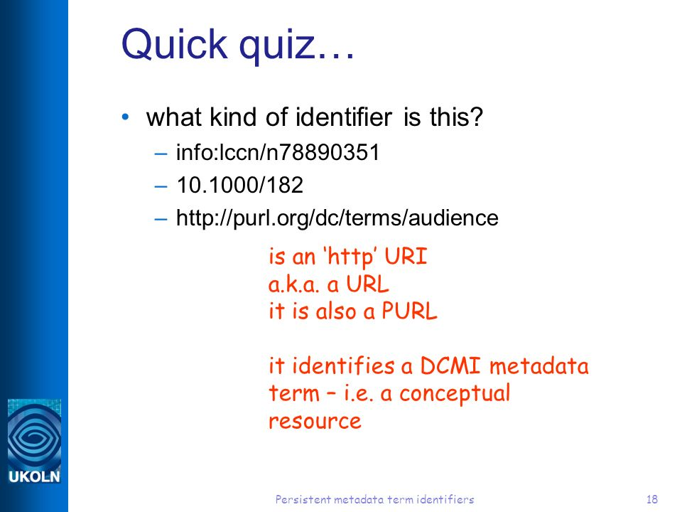Persistent metadata term identifiers18 Quick quiz… what kind of identifier is this.