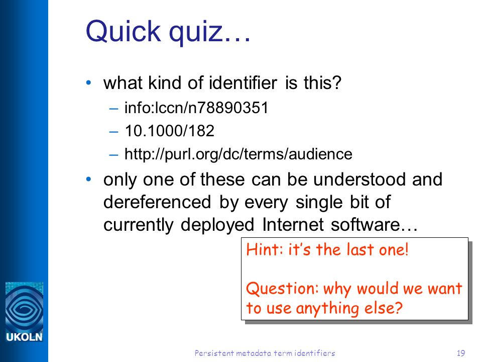 Persistent metadata term identifiers19 Quick quiz… what kind of identifier is this.