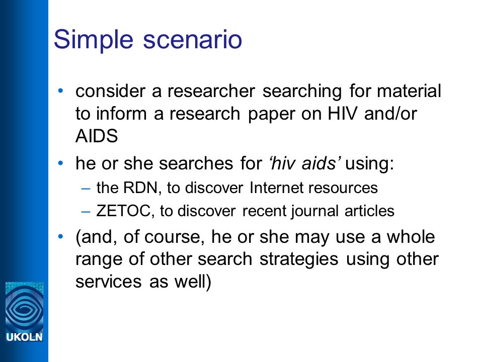 Simple scenario consider a researcher searching for material to inform a research paper on HIV and/or AIDS he or she searches for hiv aids using: –the