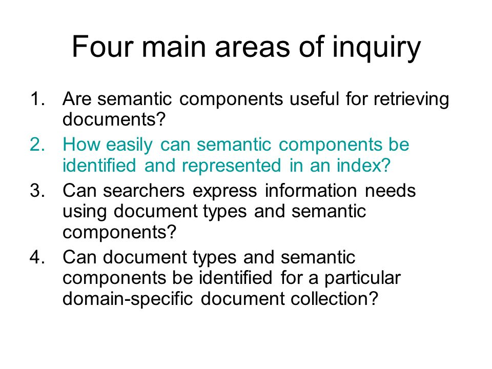 Four main areas of inquiry 1.Are semantic components useful for retrieving documents.
