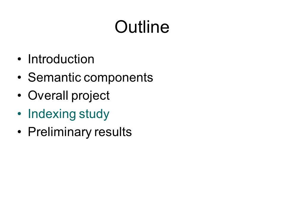 Outline Introduction Semantic components Overall project Indexing study Preliminary results