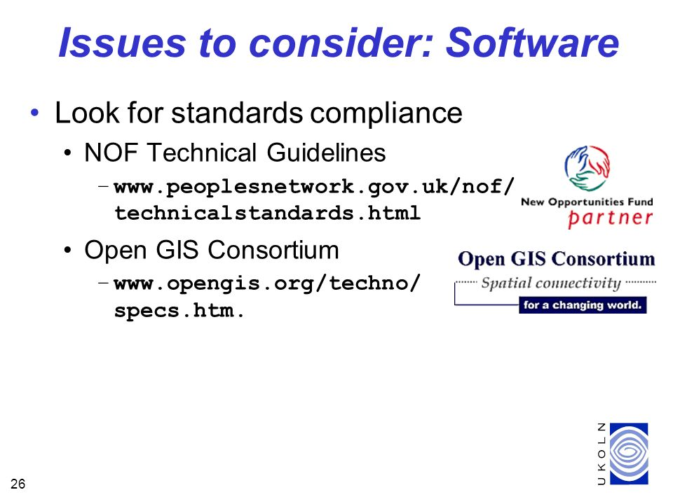 26 Look for standards compliance NOF Technical Guidelines –  technicalstandards.html Open GIS Consortium –  specs.htm.