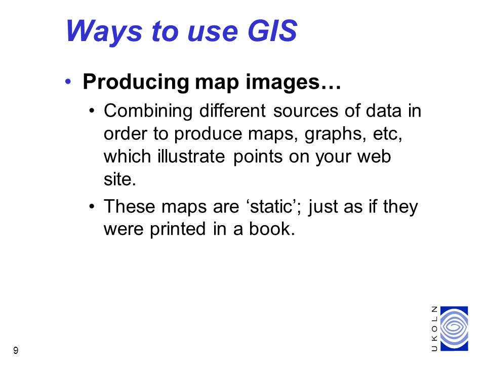 9 Producing map images… Combining different sources of data in order to produce maps, graphs, etc, which illustrate points on your web site.