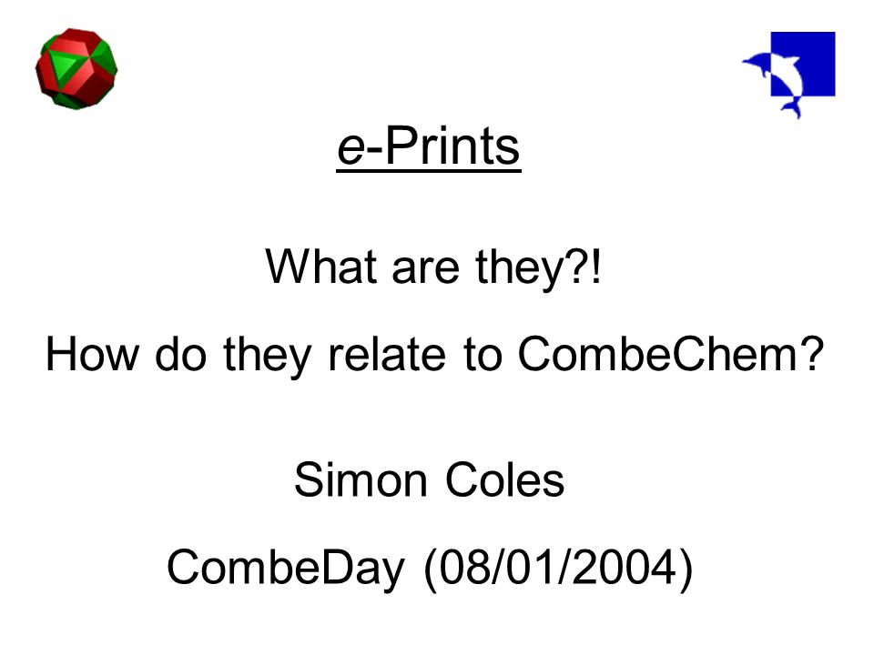 e-Prints What are they ! How do they relate to CombeChem Simon Coles CombeDay (08/01/2004)