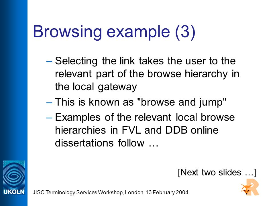 JISC Terminology Services Workshop, London, 13 February 2004 Browsing example (3) –Selecting the link takes the user to the relevant part of the brows