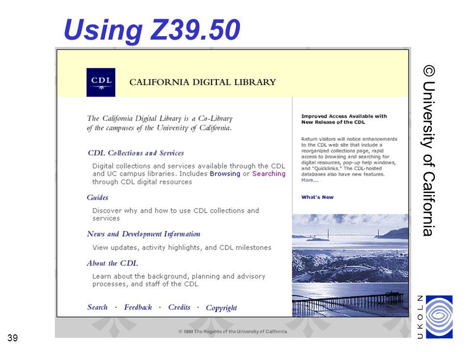 39 Using Z39.50 © University of California