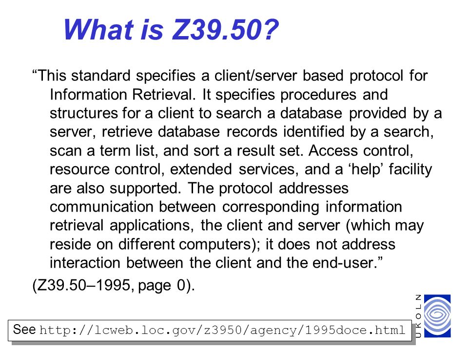 4 What is Z39.50. This standard specifies a client/server based protocol for Information Retrieval.